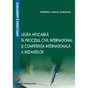 Legea aplicabila in procesul civil international si competenta internationala a instantelor - Andreea-Lorena Codreanu