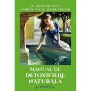 Manual de detoxifiere naturala, volumul 2 - Jaqueline Krohn, Frances Taylor, Jinger Prosser
