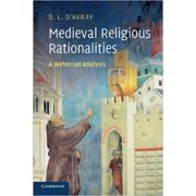 Medieval Religious Rationalities: A Weberian Analysis - D. L. d'Avray
