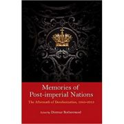 Memories of Post-Imperial Nations: The Aftermath of Decolonization, 1945–2013 - Dietmar Rothermund