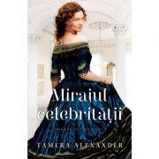 Mirajul celebritatii. Seria Conacul Belmont volumul 1 - Tamera Alexander