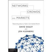 Networks, Crowds, and Markets: Reasoning about a Highly Connected World - David Easley, Jon Kleinberg