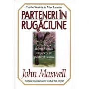 Parteneri in rugaciune - John C. Maxwell
