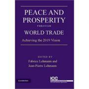 Peace and Prosperity through World Trade: Achieving the 2019 Vision - Jean-Pierre Lehmann, Fabrice Lehmann