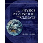 Physics of the Atmosphere and Climate - Murry L. Salby