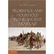 Pilgrimage and Household in the Ancient Near East - Joy McCorriston