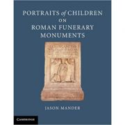 Portraits of Children on Roman Funerary Monuments - Jason Mander
