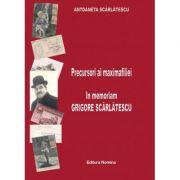 Precursori ai maximafiliei. In memoriam Grigore Scarlatescu - Antoaneta Scarlatescu