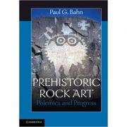 Prehistoric Rock Art: Polemics and Progress - Paul G. Bahn