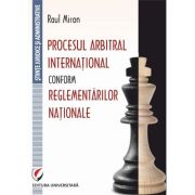 Procesul arbitral international conform reglementarilor nationale - Raul Miron