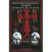 Rastignirea monahismului romanesc la mijlocul secolului al XX-lea - Ieromonah Cosma Giosanu