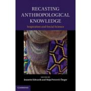 Recasting Anthropological Knowledge: Inspiration and Social Science - Jeanette Edwards, Maja Petrovic-Steger