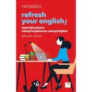 Refresh your english! Exercitii pentru reimprospatarea cunostintelor - Raluca Suciu