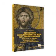 Rencontrer discursivement le divin en langue française Réflexions et analyses traductologiques, lexicales et sémiologiques - Felicia Dumas