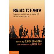 RethinkHIV: Smarter Ways to Invest in Ending HIV in Sub-Saharan Africa - Bjorn Lomborg