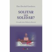 Solitar sau solidar? Un medic intre Politica si Biserica - Dan-Decebal Gavrilescu
