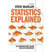 Statistics Explained: An Introductory Guide for Life Scientists - Steve McKillup