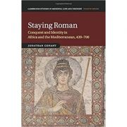 Staying Roman: Conquest and Identity in Africa and the Mediterranean, 439–700 - Jonathan Conant