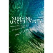 Surfing Uncertainty: Prediction, Action, and the Embodied Mind - Andy Clark