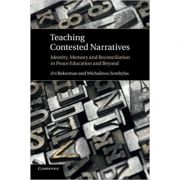 Teaching Contested Narratives: Identity, Memory and Reconciliation in Peace Education and Beyond - Zvi Bekerman, Michalinos Zembylas