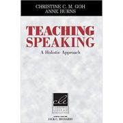 Teaching Speaking: A Holistic Approach - Christine C. M. Goh, Anne Burns