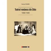 Teatrul romanesc din Sibiu (1868-1948) - Sorana Maier