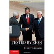 Tested by Zion: The Bush Administration and the Israeli-Palestinian Conflict - Elliott Abrams