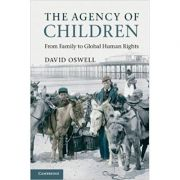 The Agency of Children: From Family to Global Human Rights - David Oswell