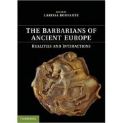 The Barbarians of Ancient Europe: Realities and Interactions - Larissa Bonfante