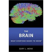 The Brain: What Everyone Needs To Know® - Gary L. Wenk