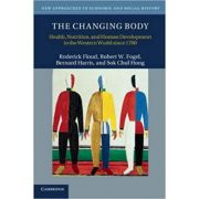 The Changing Body: Health, Nutrition, and Human Development in the Western World since 1700 - Roderick Floud, Robert W. Fogel, Bernard Harris, Sok Chul Hong