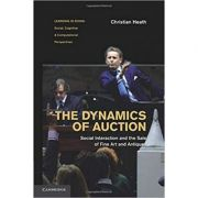 The Dynamics of Auction: Social Interaction and the Sale of Fine Art and Antiques - Christian Heath