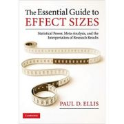 The Essential Guide to Effect Sizes: Statistical Power, Meta-Analysis, and the Interpretation of Research Results - Paul D. Ellis