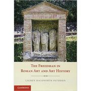 The Freedman in Roman Art and Art History - Lauren Hackworth Petersen