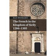 The French in the Kingdom of Sicily, 1266–1305 - Jean Dunbabin