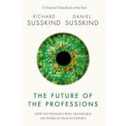 The Future of the Professions: How Technology Will Transform the Work of Human Experts - Richard Susskind, Daniel Susskind