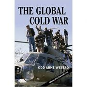 The Global Cold War: Third World Interventions and the Making of Our Times - Odd Arne Westad