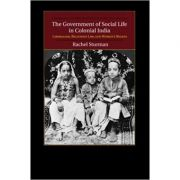 The Government of Social Life in Colonial India: Liberalism, Religious Law, and Women's Rights - Rachel Sturman