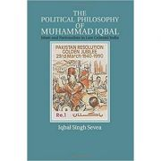 The Political Philosophy of Muhammad Iqbal: Islam and Nationalism in Late Colonial India - Iqbal Singh Sevea