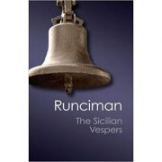 The Sicilian Vespers: A History of the Mediterranean World in the Later Thirteenth Century - Steven Runciman