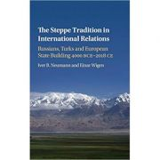 The Steppe Tradition in International Relations: Russians, Turks and European State Building 4000 BCE–2017 CE - Iver B. Neumann, Einar Wigen