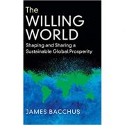 The Willing World: Shaping and Sharing a Sustainable Global Prosperity - James Bacchus