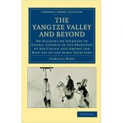 The Yangtze Valley and Beyond: An Account of Journeys in China, Chiefly in the Province of Sze Chuan and Among the Man-tze of the Somo Territory - Isabella Bird