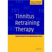 Tinnitus Retraining Therapy: Implementing the Neurophysiological Model - Pawel J. Jastreboff, Jonathan W. P. Hazell