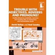 Trouble with Adjectives, Adverbs and Pronouns? Guided Materials and Teaching Tips Elementary or Intermediate - David Bolton