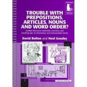 Trouble With Prepositions, Articles, Nouns and Word Order? Guided Materials at Elementary and Intermediate Levels - Noel Goodey