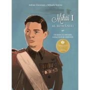 Un rege cu onoare, loialitate si credinta Mihai I al Romaniei - Adrian Cioroianu