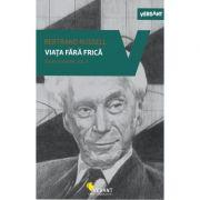 Viata fara frica. Scrieri esentiale, volumul 3 - Bertrand Russel
