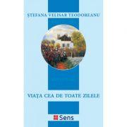 Viata cea de toate zilele - Stefania Velisar Teodoreanu