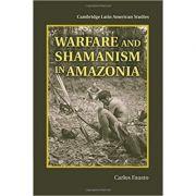 Warfare and Shamanism in Amazonia - Carlos Fausto